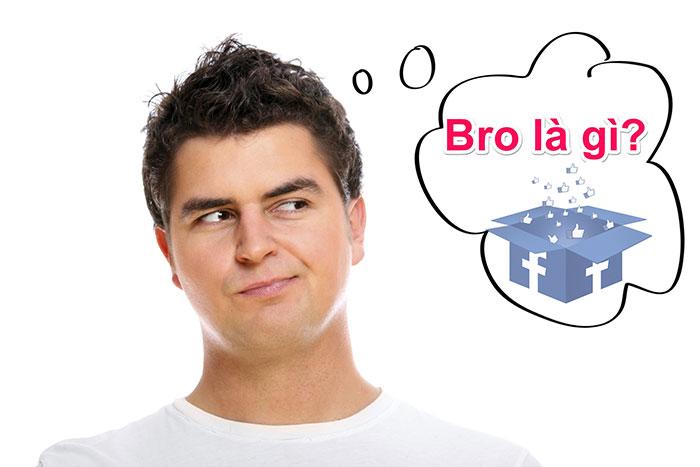 Bro là gì ? Tại sao lại được dùng nhiều trên MXH Facebook