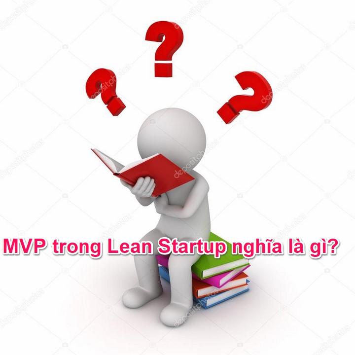 MVP trong Lean Startup nghĩa là gì?