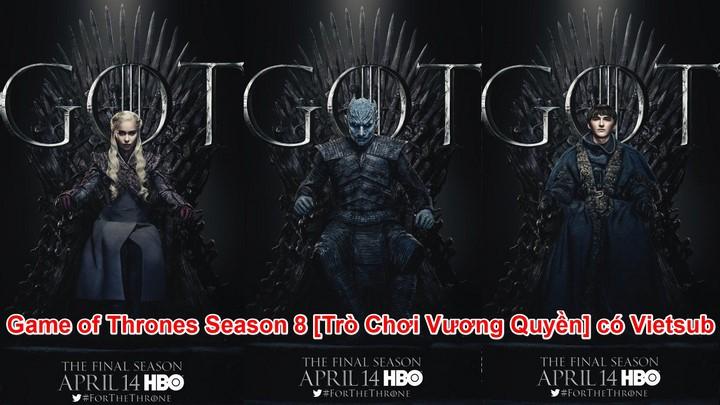 Link tải phim Game of Thrones Season 8 [Trò Chơi Vương Quyền] có Vietsub