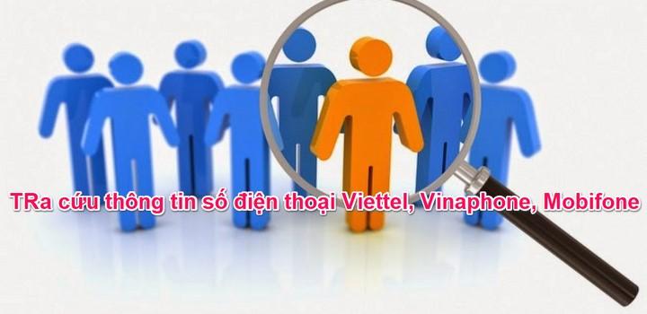 Cách tra cứu số điện thoại tìm thông tin người dùng mạng Viettel, Vinaphone, Mobifone