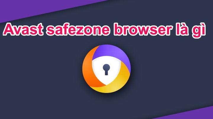 Avast safezone browser là gì? Cài rồi làm sao để gỡ bỏ Avast SafeZone